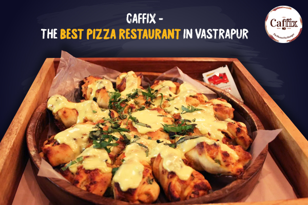 CAFFIX-THE BEST PIZZA RESTAURANT IN VASTRAPUR