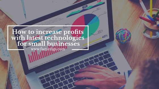 HOW TO INCREASE PROFITS WITH LATEST TECHNOLOGIES FOR SMALL BUSINESSES