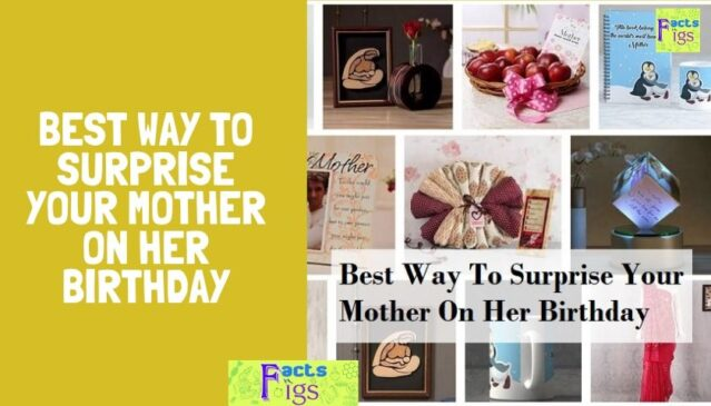 Best Way To Surprise Your Mother On Her Birthday 1
