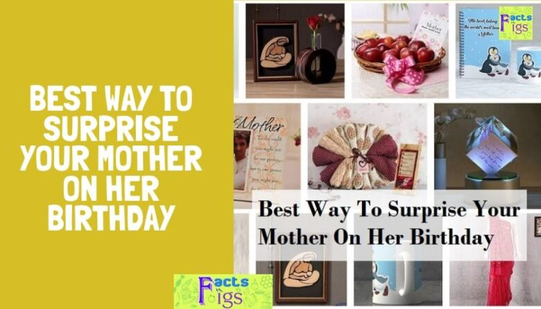 Best Way To Surprise Your Mother On Her Birthday