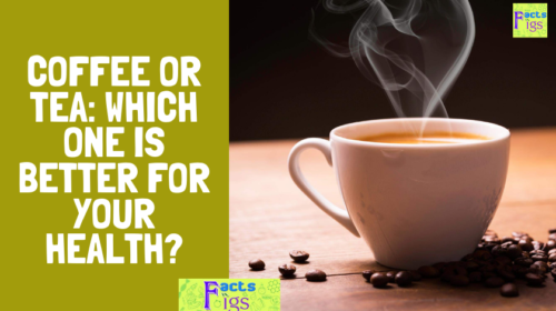 COFFEE OR TEA: WHICH ONE IS BETTER FOR YOUR HEALTH?