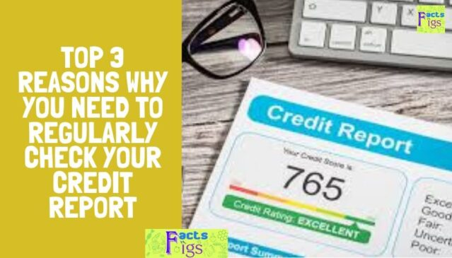 Top 3 Reasons Why You Need To Regularly Check Your Credit Report 1
