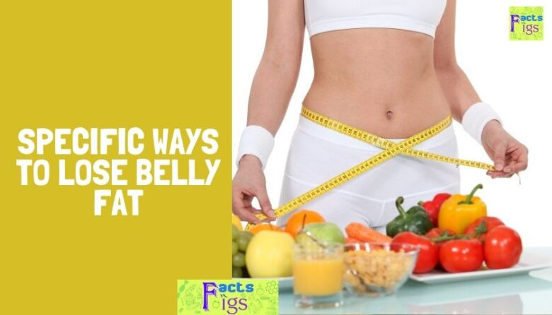 Specific Ways to Lose Belly Fat