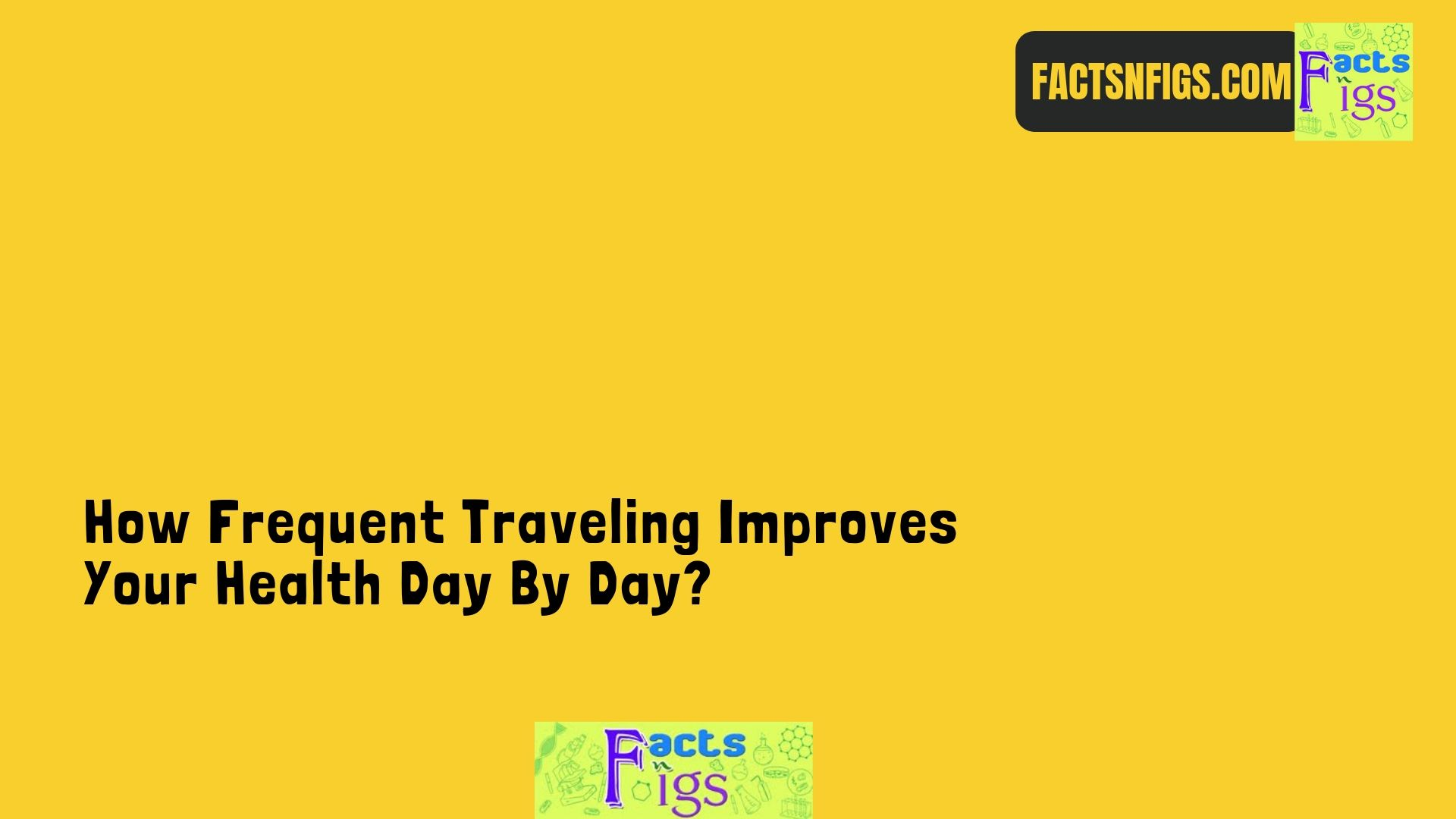 How Frequent Traveling Improves Your Health Day By Day?