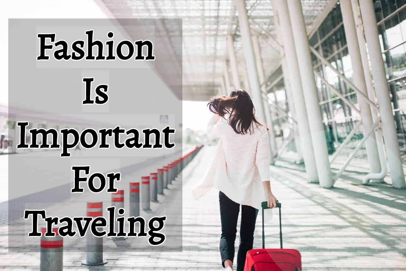 Is Fashion Becomes Important For Traveling?