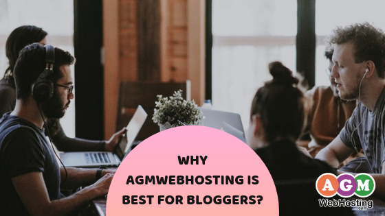 Why AGM is the best hosting company for bloggers?