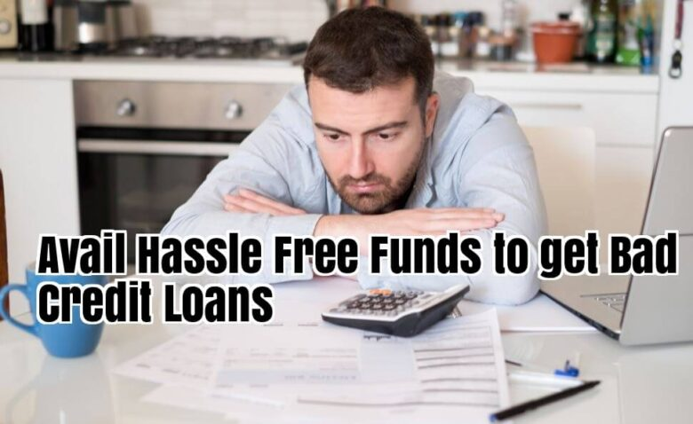 Avail Hassle-Free Funds to get Bad Credit Loans