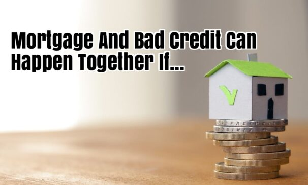 Mortgage And Bad Credit Can Happen Together If... 1