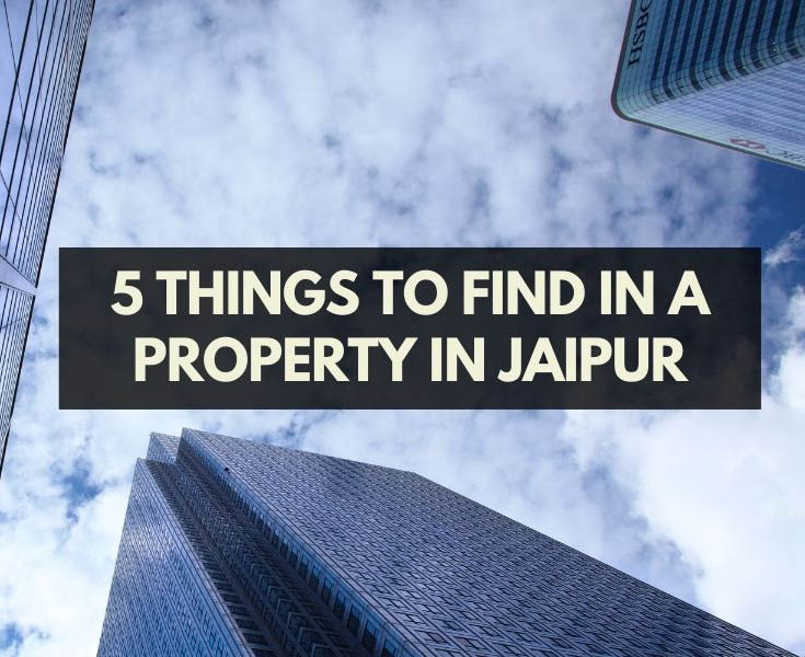 Best 5 Things to find in a Property in Jaipur 1