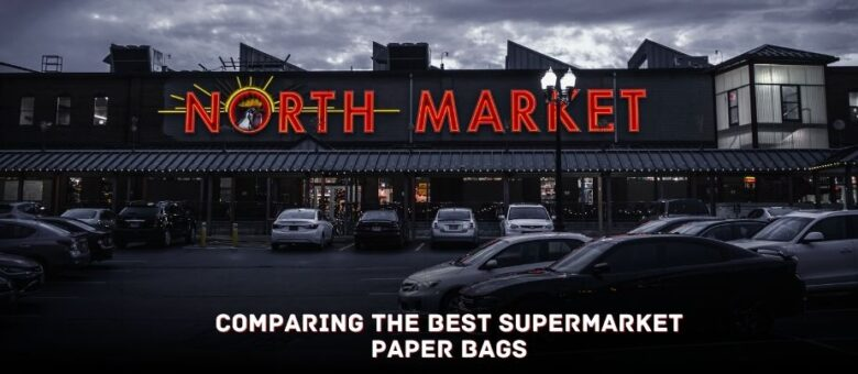 Comparing The Best Supermarket Paper Bags