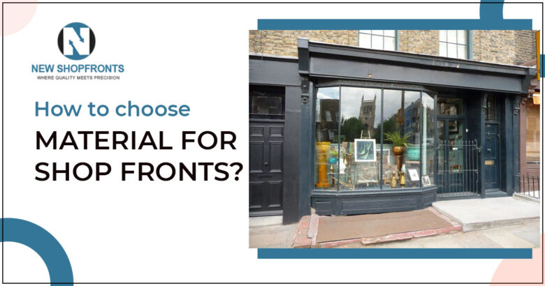 How to choose the material for building an attractive and strong shopfront? 1