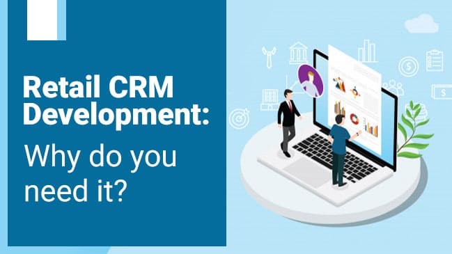 Retail CRM Development: Why do you need it? 1