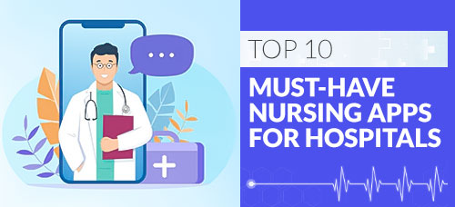 Top 10 Must-have Nursing Apps for Hospitals 1