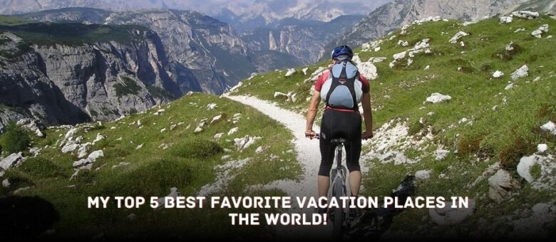 Vacation Places in the world!