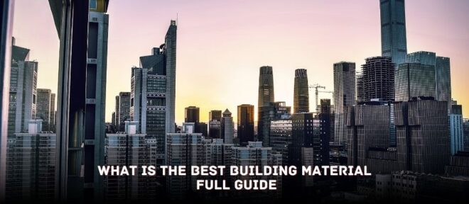 What is the Best Building Material - Full Guide