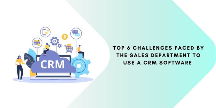 Top 6 Challenges Faced by the Sales Department to Use a CRM Software 2
